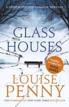 Glass Houses - A Chief Inspector Gamache Mystery, Book 13 ebook by Louise Penny