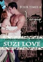 Four Times A Virgin ebook by Suzi Love