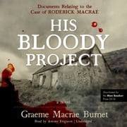 His Bloody Project - Documents Relating to the Case of Roderick Macrae; A Novel audiobook by Graeme Macrae Burnet