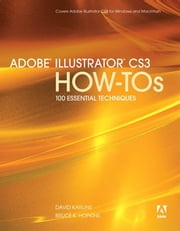 Adobe Illustrator CS3 How-Tos: 100 Essential Techniques ebook by Karlins, David