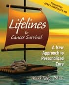 Lifelines to Cancer Survival - A New Approach to Personalized Care ebook by Mark Roby
