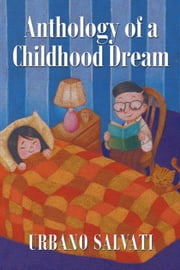 Anthology of a Childhood Dream ebook by Urbano Salvati