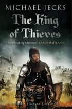 The King Of Thieves (Last Templar Mysteries 26) - A journey to medieval Paris amounts to danger ebook by Michael Jecks