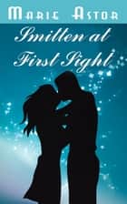 Smitten At First Sight ebook by Marie Astor