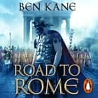 The Road to Rome - (The Forgotten Legion Chronicles No. 3) audiobook by
