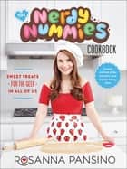 The Nerdy Nummies Cookbook - Sweet Treats for the Geek in all of Us ebook by Rosanna Pansino