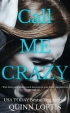 Call Me Crazy ebook by Quinn Loftis