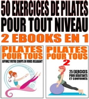 50 exercices de Pilates pour tout niveau - 2 ebooks en 1 ebook by Alexis Delune