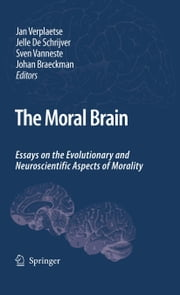 The Moral Brain - Essays on the Evolutionary and Neuroscientific Aspects of Morality ebook by Jan Verplaetse,Sven Vanneste,Johan Braeckman,Jelle de Schrijver