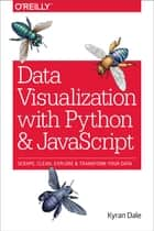 Data Visualization with Python and JavaScript - Scrape, Clean, Explore & Transform Your Data ebook by Kyran Dale