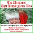 The Christmas That Almost Never Was - A Classic Radio Play by the Voice of Yogi Bear audiobook by Joe Bevilacqua, Charles Dawson Butler