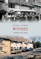 Witney Through Time ebook by Stanley C. Jenkins
