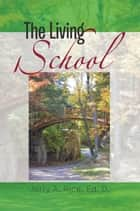 The Living School ebook by Jerry A. Rice, Ed. D.