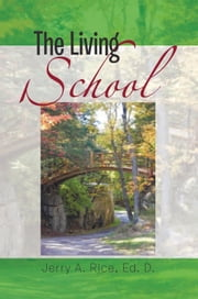 The Living School - A Guide for School Leaders ebook by Jerry A. Rice, Ed. D.