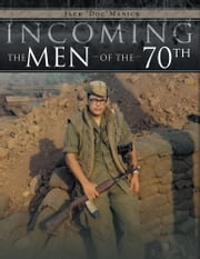 "Incoming...The Men of the 70th ebook by Jack ""Doc"" Manick"