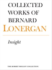 Insight - A Study of Human Understanding, Volume 3 ebook by Bernard Lonergan,Frederick E. Crowe, S.J.,Robert M. Doran SJ