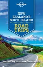 Lonely Planet New Zealand's South Island Road Trips ebook by Lonely Planet, Brett Atkinson, Sarah Bennett,...
