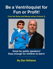 Be A Ventriloquist for Fun or Profit ebook by Dan Williams, C. Parks