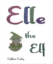 Elle the Elf ebook by Cathleen Conley