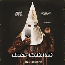 Black Klansman - Race, Hate, and the Undercover Investigation of a Lifetime audiobook by Ron Stallworth, Ron Stallworth