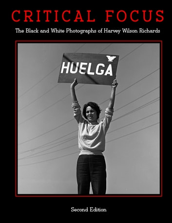 Critical Focus - The Black and White Photographs of Harvey Wilson Richards ebook by Paul Richards,Harvey Richards