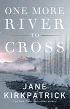 One More River to Cross ebook by Jane Kirkpatrick