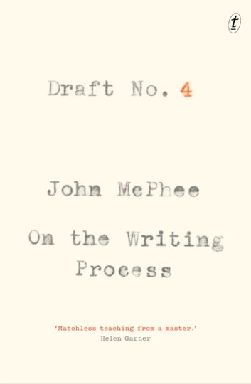 Draft No. 4 - On the Writing Process ebook by John McPhee