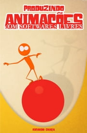 Produzindo Animações Com Softwares Livres ebook by Kobo.Web.Store.Products.Fields.ContributorFieldViewModel