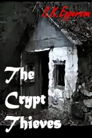The Crypt Thieves ebook by S.K. Epperson