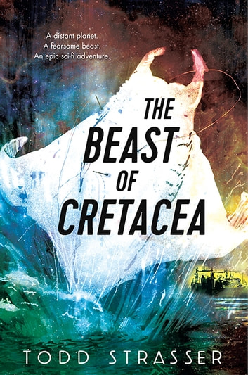The Beast of Cretacea ebook by Todd Strasser