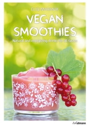 Vegan Smoothies - Natural and energizing drinks for all tastes ebook by Eliq Maranik