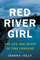 Red River Girl - The Life and Death of Tina Fontaine ebook by Joanna Jolly