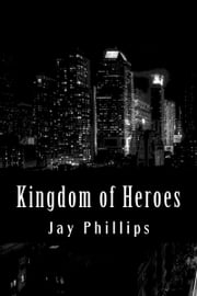 Kingdom of Heroes ebook by Jay Phillips