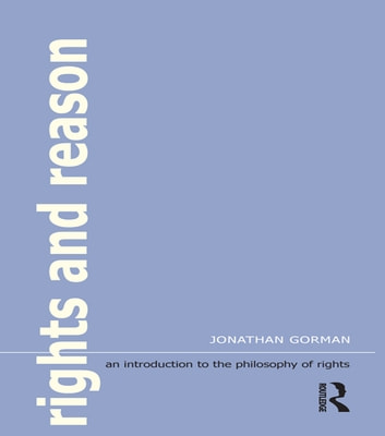 Rights and Reason - An Introduction to the Philosophy of Rights ebook by Jonathan Gorman