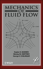 Mechanics of Fluid Flow ebook by Kaplan S. Basniev,Nikolay M. Dmitriev,George V. Chilingar,Misha Gorfunkle,Amir G. Mohammed Nejad