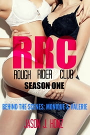 Rough Rider Club (RRC) Season One, Behind The Scenes - Monique & Valerie ebook by Jason J. Honz