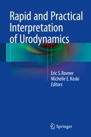 Rapid and Practical Interpretation of Urodynamics ebook by Eric S. Rovner,Michelle E. Koski