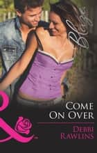 Come On Over (Mills & Boon Blaze) (Made in Montana, Book 11) ebook by Debbi Rawlins