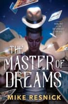 The Master of Dreams ebook by Mike Resnick