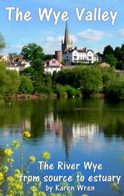 The Wye Valley - from Source to Estuary ebook by Karen Wren