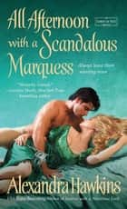 All Afternoon with a Scandalous Marquess - A Lords of Vice Novel ebook by Alexandra Hawkins
