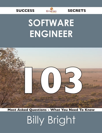 software engineer 103 Success Secrets - 103 Most Asked Questions On software engineer - What You Need To Know ebook by Billy Bright