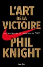 L'art de la victoire eBook by Phil Knight, Bastien Drut
