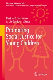 Promoting Social Justice for Young Children ebook by Beatrice S. Fennimore,A. Lin Goodwin