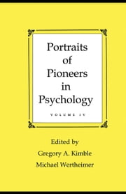 Portraits of Pioneers in Psychology: Volume IV ebook by Kimble, Gregory A.