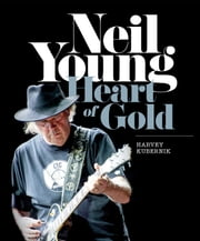 Neil Young: Heart of Gold ebook by Harvey Kubernik