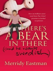 There's a Bear in There (and he wants Swedish) - (and he wants Swedish) ebook by Merridy Eastman
