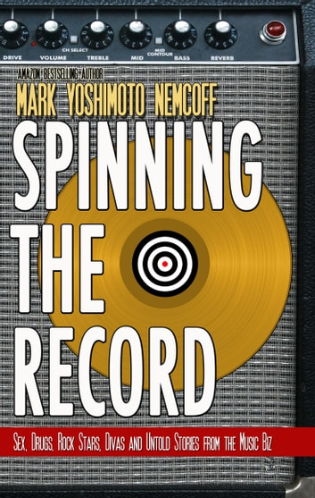 Spinning the record ebook by mark yoshimoto nemcoff 9781934602348 spinning the record sex drugs rock stars divas and untold tales from fandeluxe Images