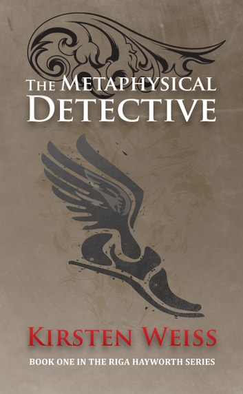 The Metaphysical Detective - Book One in the Riga Hayworth Series ebook by Kirsten Weiss