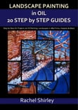 Landscape Painting In Oils: Twenty Step by Step Guides: Step by Step Art Projects on Oil Painting: Landscapes in Alla Prima, Impasto and More
